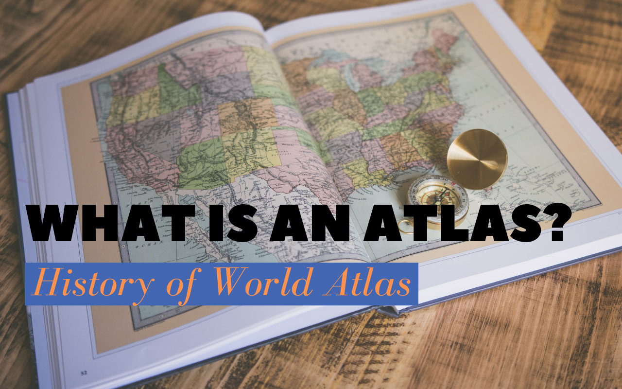 What Is an Atlas? History of World Atlas | Spatial Post